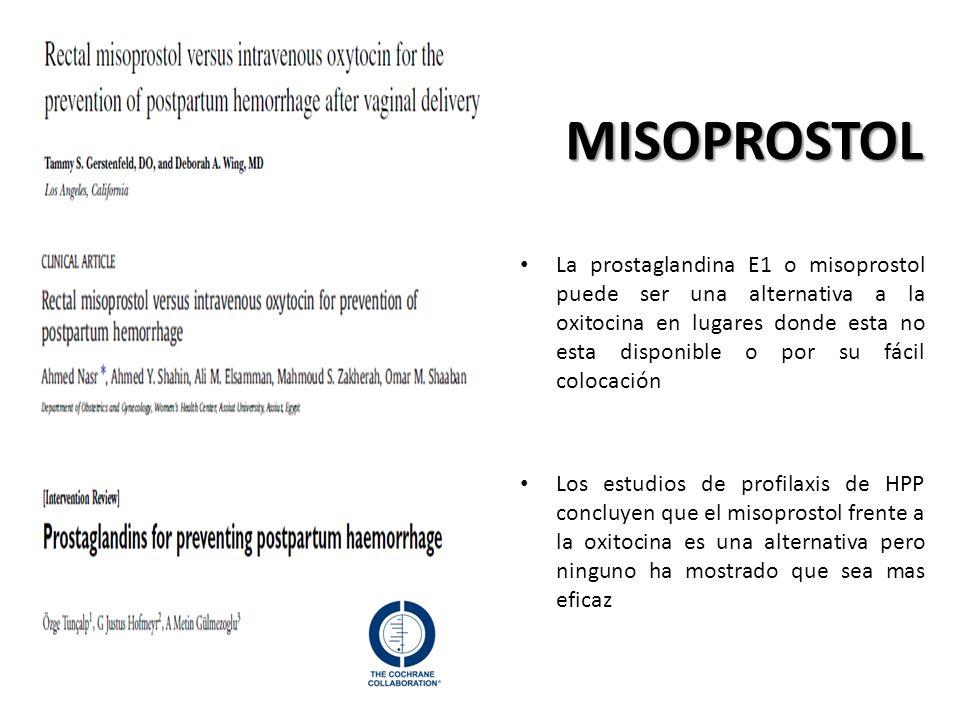 MISOPROSTOL La prostaglandina E1 o misoprostol puede ser una alternativa a la oxitocina en lugares donde esta no esta disponible o por su fácil coloca