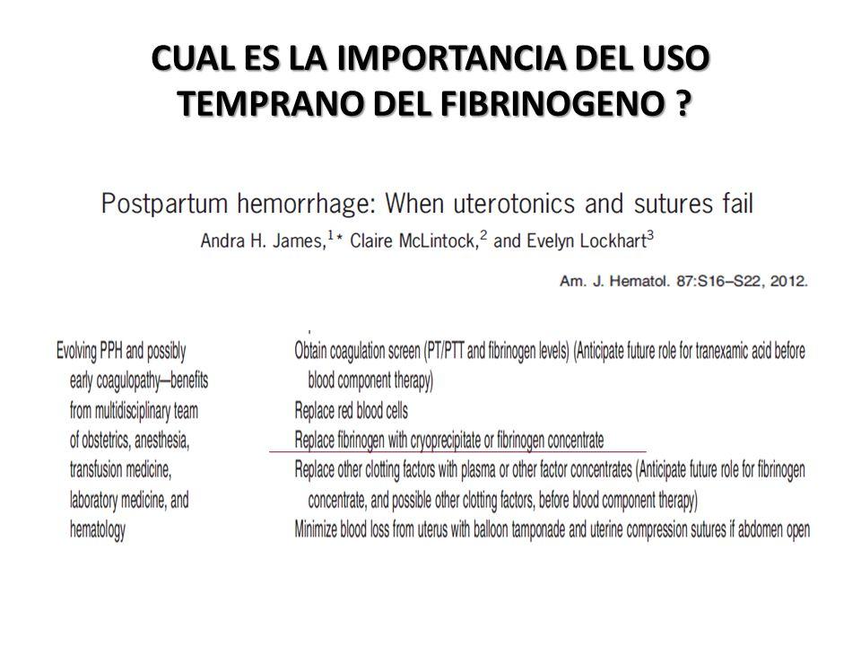 CUAL ES LA IMPORTANCIA DEL USO TEMPRANO DEL FIBRINOGENO ?