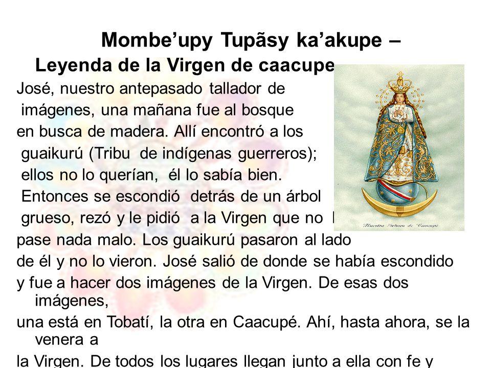 Mombeupy Tupãsy kaakupe – Leyenda de la Virgen de caacupe José, nuestro antepasado tallador de imágenes, una mañana fue al bosque en busca de madera.