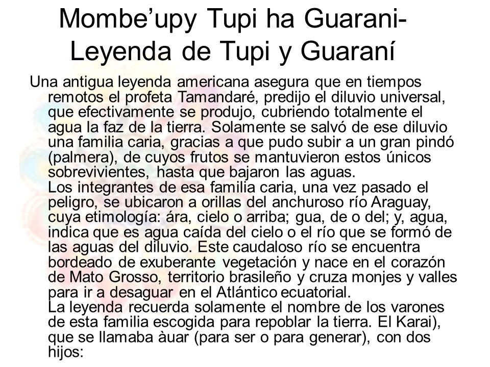 Mombeupy Tupi ha Guarani- Leyenda de Tupi y Guaraní Una antigua leyenda americana asegura que en tiempos remotos el profeta Tamandaré predijo el diluv