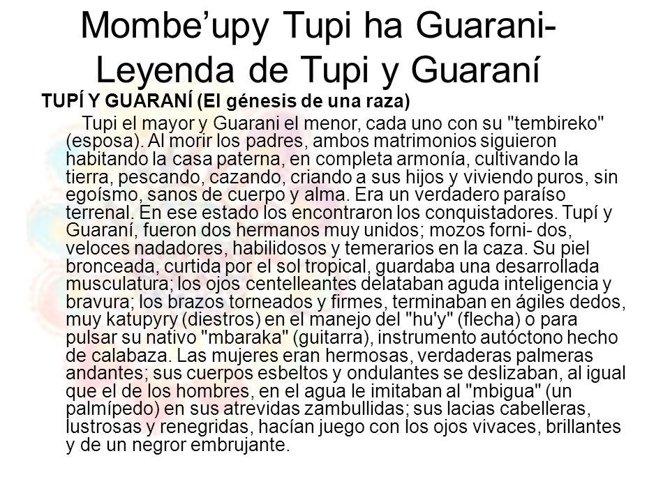 Mombeupy Tupi ha Guarani- Leyenda de Tupi y Guaraní TUPÍ Y GUARANÍ (El génesis de una raza) Tupi el mayor y Guarani el menor, cada uno con su