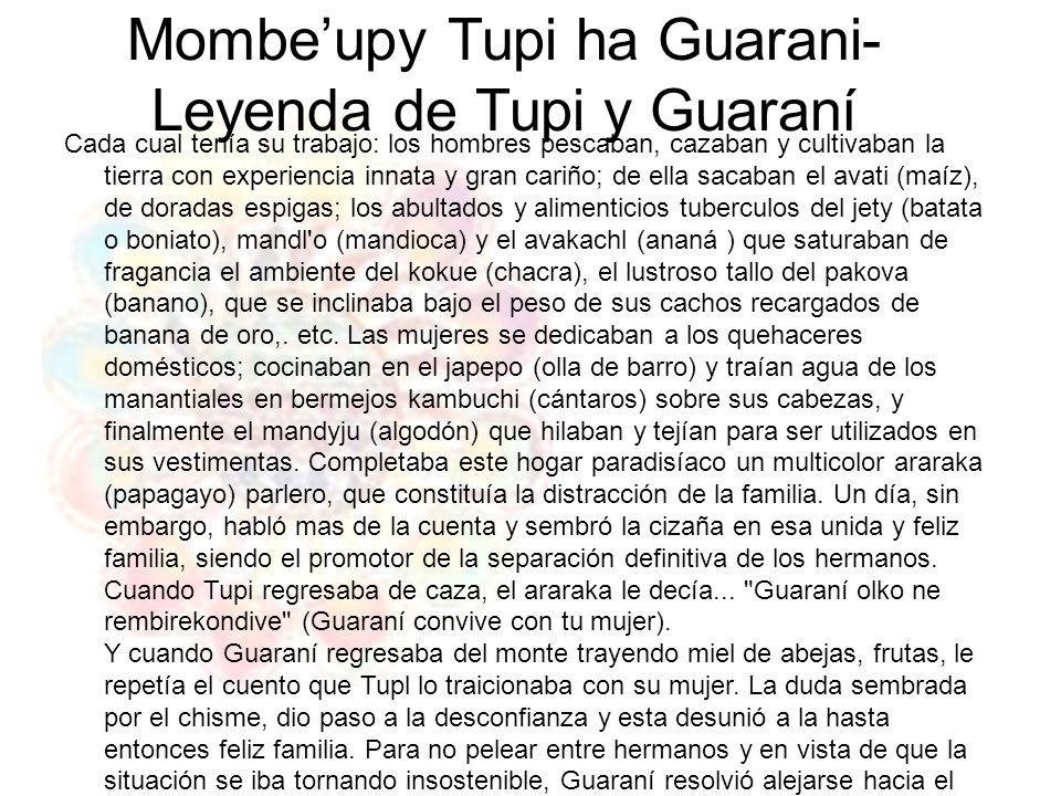 Mombeupy Tupi ha Guarani- Leyenda de Tupi y Guaraní Cada cual tenía su trabajo: los hombres pescaban, cazaban y cultivaban la tierra con experiencia i