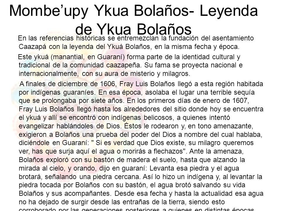 Mombeupy Ykua Bolaños- Leyenda de Ykua Bolaños En las referencias históricas se entremezclan la fundación del asentamiento Caazapá con la leyenda del