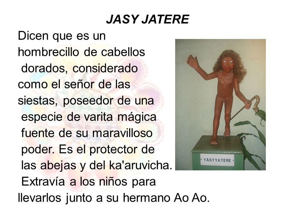 JASY JATERE Dicen que es un hombrecillo de cabellos dorados, considerado como el señor de las siestas, poseedor de una especie de varita mágica fuente