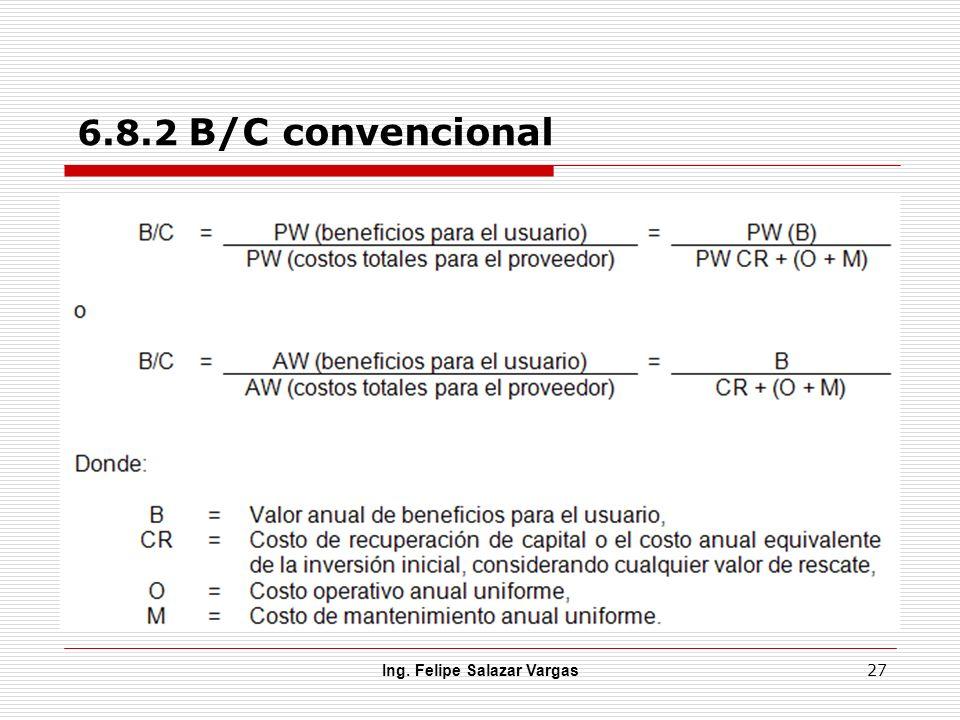 Ing. Felipe Salazar Vargas 27 6.8.2 B/C convencional