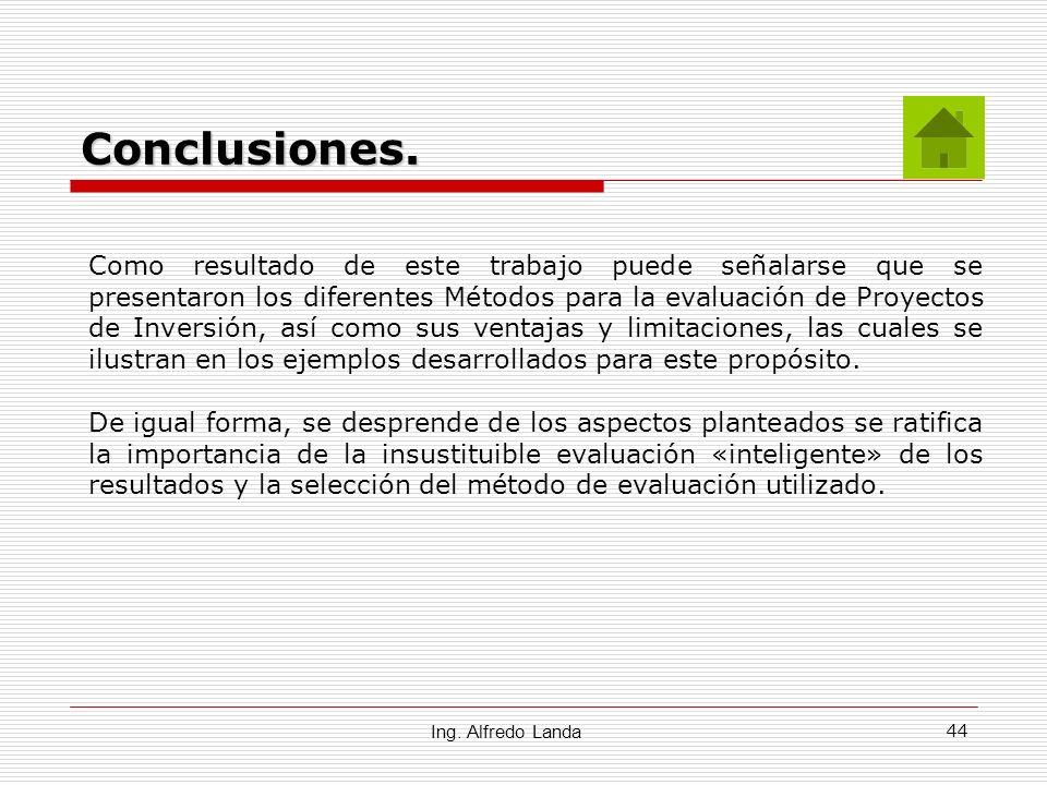 44 Conclusiones. Ing. Alfredo Landa Como resultado de este trabajo puede señalarse que se presentaron los diferentes Métodos para la evaluación de Pro