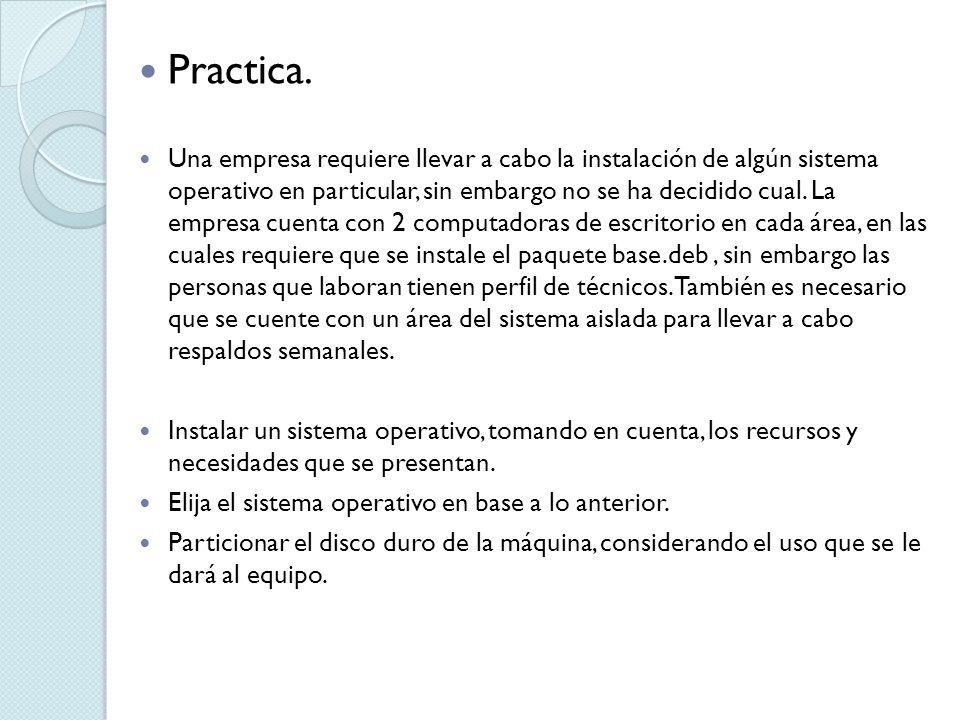 Practica. Una empresa requiere llevar a cabo la instalación de algún sistema operativo en particular, sin embargo no se ha decidido cual. La empresa c