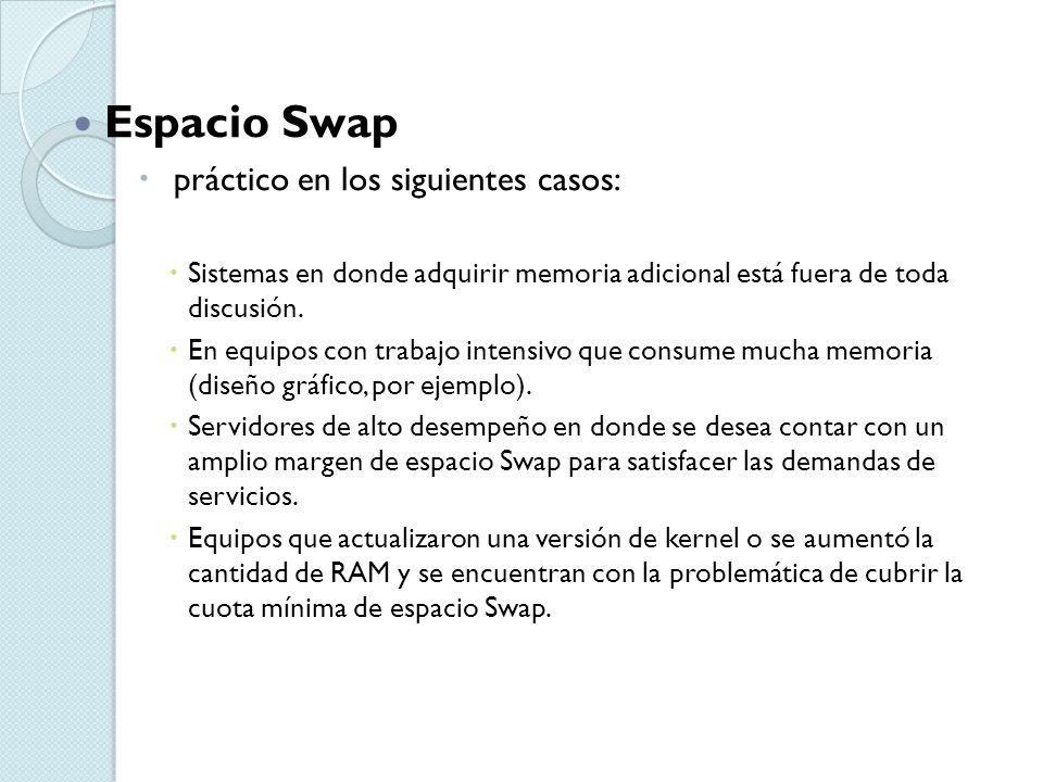 Espacio Swap práctico en los siguientes casos: Sistemas en donde adquirir memoria adicional está fuera de toda discusión. En equipos con trabajo inten
