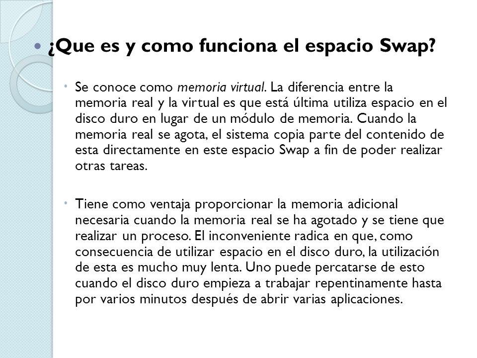 ¿Que es y como funciona el espacio Swap? Se conoce como memoria virtual. La diferencia entre la memoria real y la virtual es que está última utiliza e