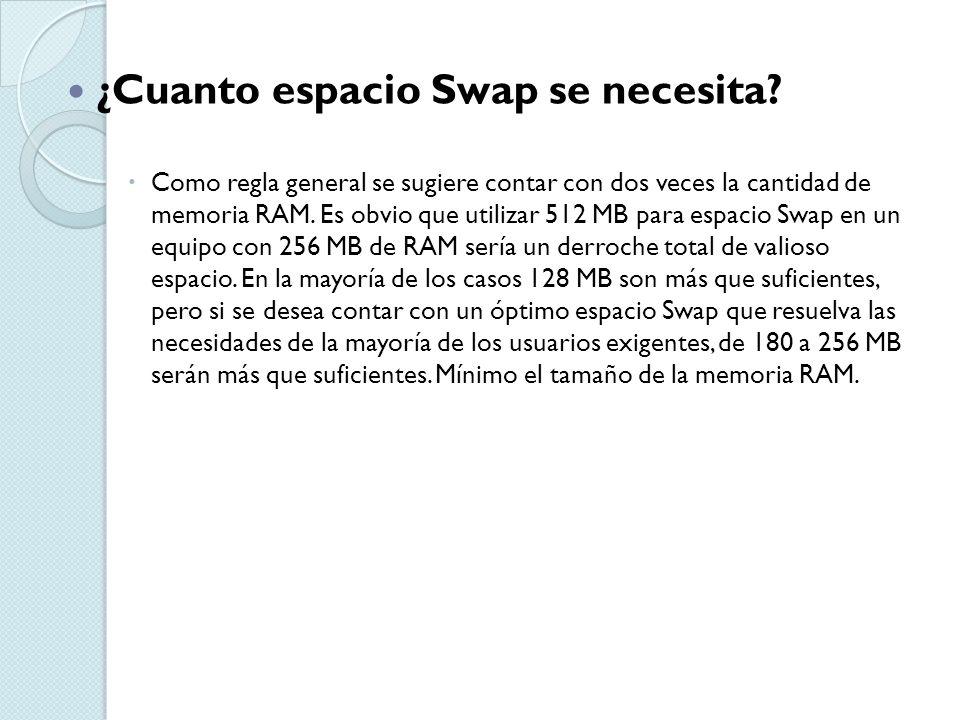 ¿Cuanto espacio Swap se necesita? Como regla general se sugiere contar con dos veces la cantidad de memoria RAM. Es obvio que utilizar 512 MB para esp