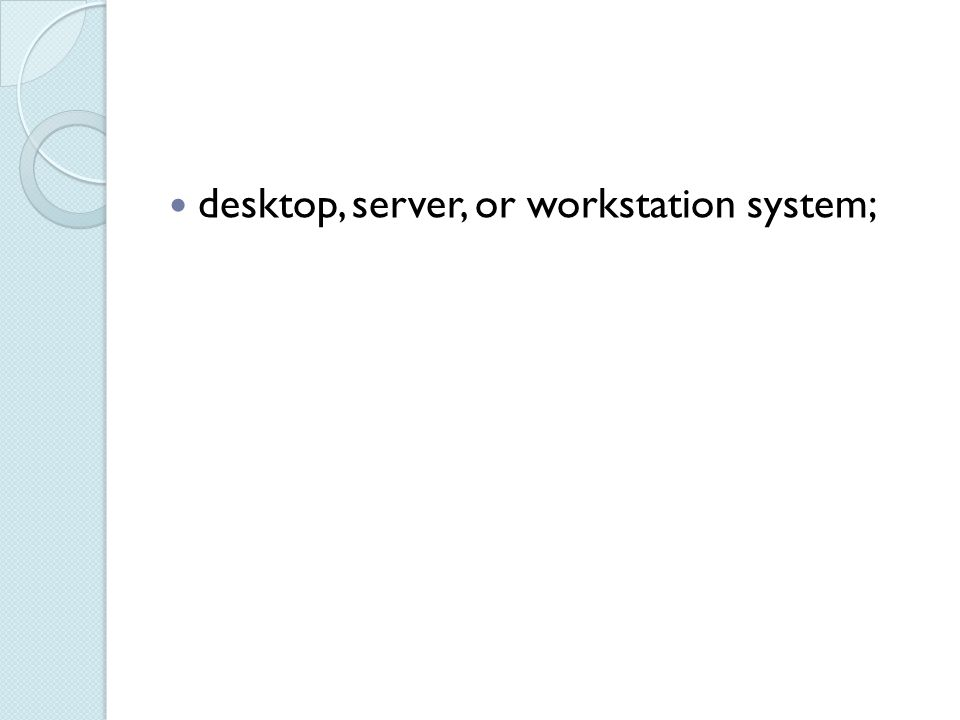 desktop, server, or workstation system;