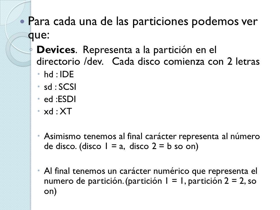 Para cada una de las particiones podemos ver que: Devices. Representa a la partición en el directorio /dev. Cada disco comienza con 2 letras hd : IDE