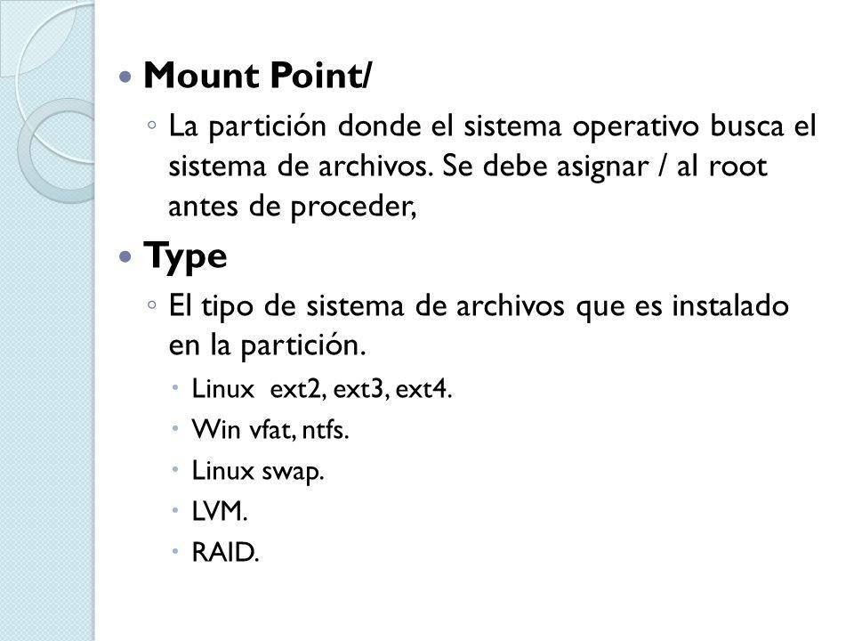 Mount Point/ La partición donde el sistema operativo busca el sistema de archivos. Se debe asignar / al root antes de proceder, Type El tipo de sistem