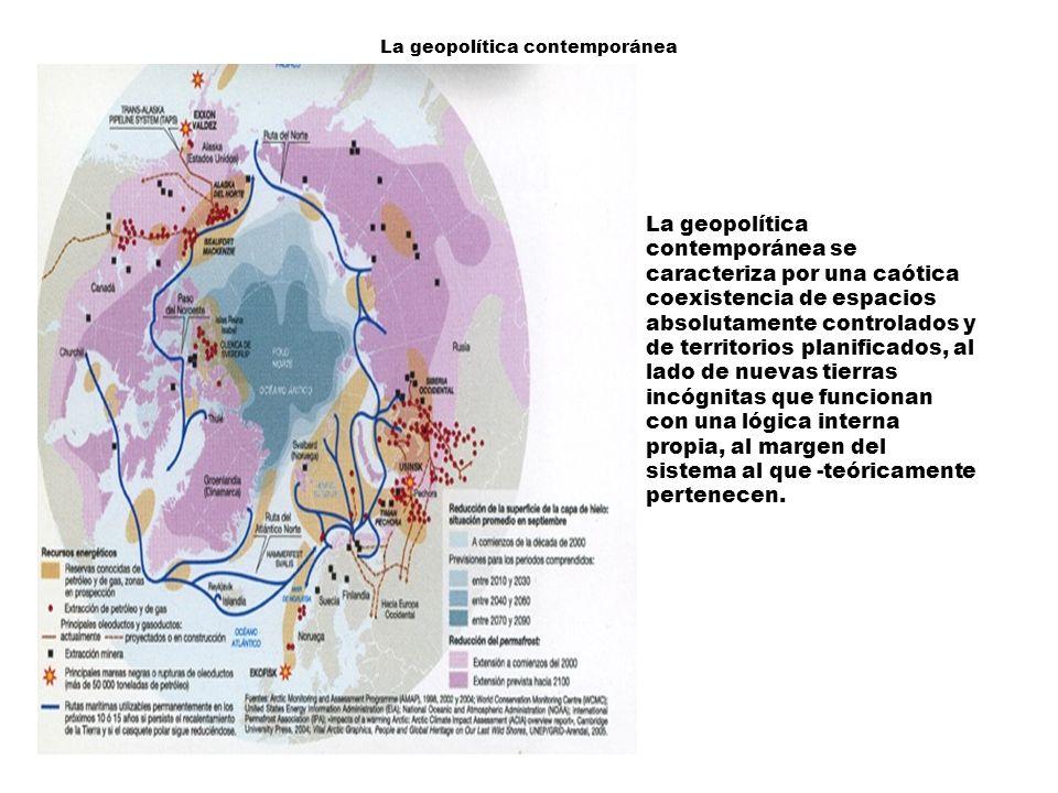 La geopolítica contemporánea La geopolítica contemporánea se caracteriza por una caótica coexistencia de espacios absolutamente controlados y de territorios planificados, al lado de nuevas tierras incógnitas que funcionan con una lógica interna propia, al margen del sistema al que -teóricamente pertenecen.