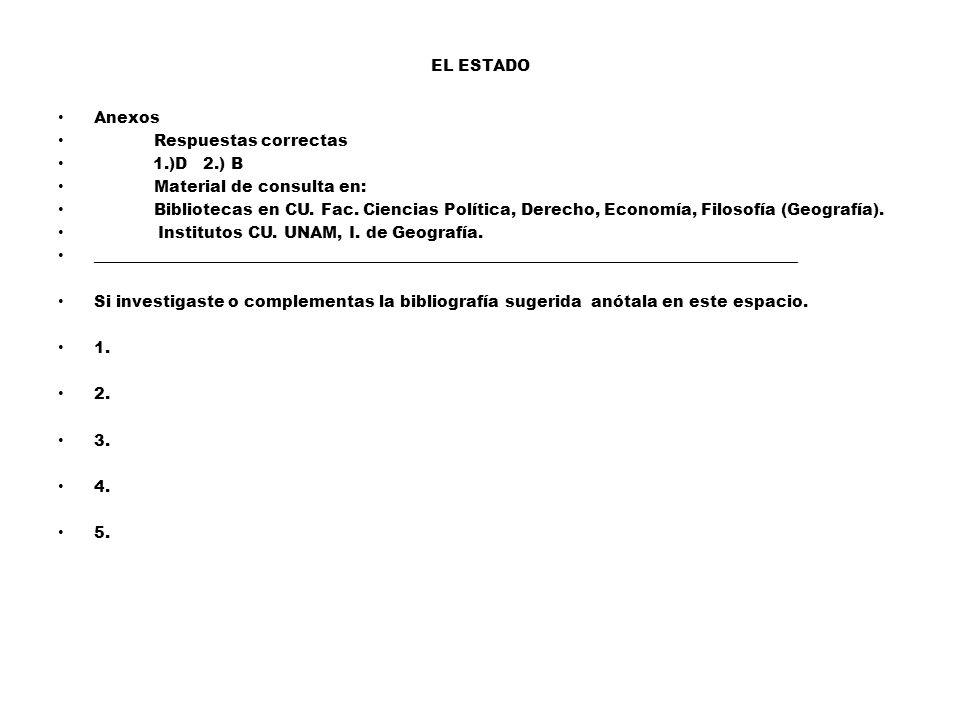 EL ESTADO Anexos Respuestas correctas 1.)D 2.) B Material de consulta en: Bibliotecas en CU.