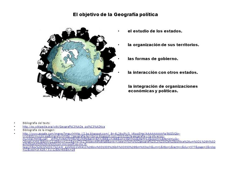 El objetivo de la Geografía política el estudio de los estados.