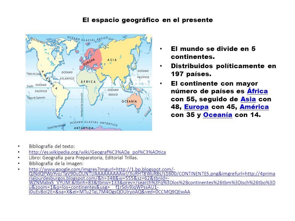 El espacio geográfico en el presente El mundo se divide en 5 continentes.