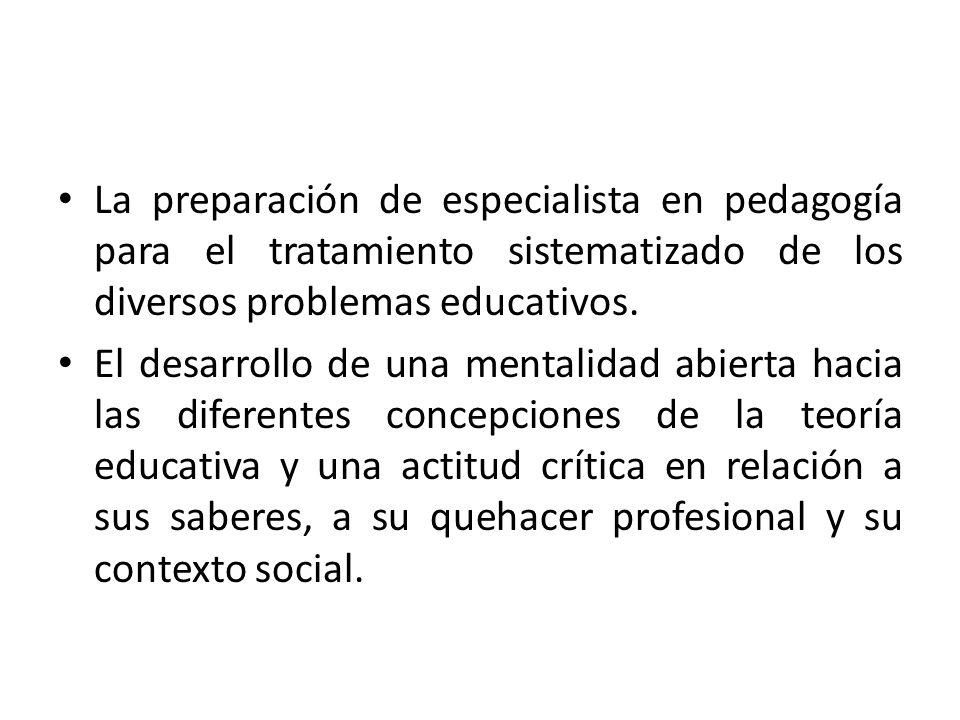 La preparación de especialista en pedagogía para el tratamiento sistematizado de los diversos problemas educativos. El desarrollo de una mentalidad ab