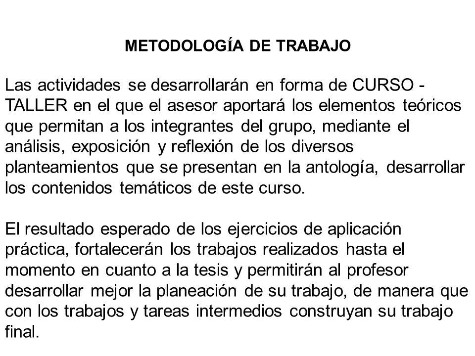 METODOLOG Í A DE TRABAJO Las actividades se desarrollarán en forma de CURSO - TALLER en el que el asesor aportará los elementos teóricos que permitan