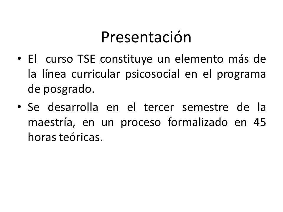 Presentación El curso TSE constituye un elemento más de la línea curricular psicosocial en el programa de posgrado. Se desarrolla en el tercer semestr
