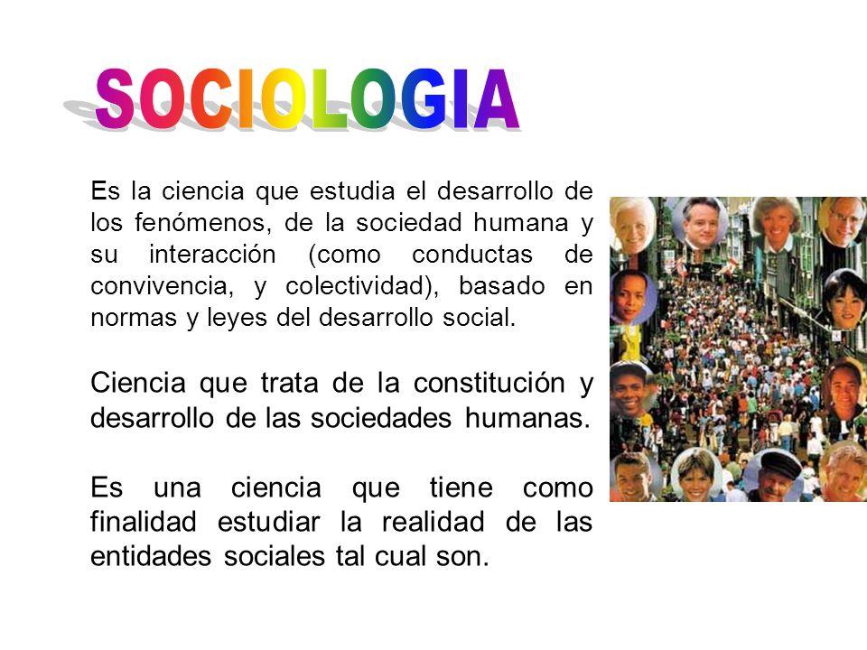 Es la ciencia que estudia el desarrollo de los fenómenos, de la sociedad humana y su interacción (como conductas de convivencia, y colectividad), basa