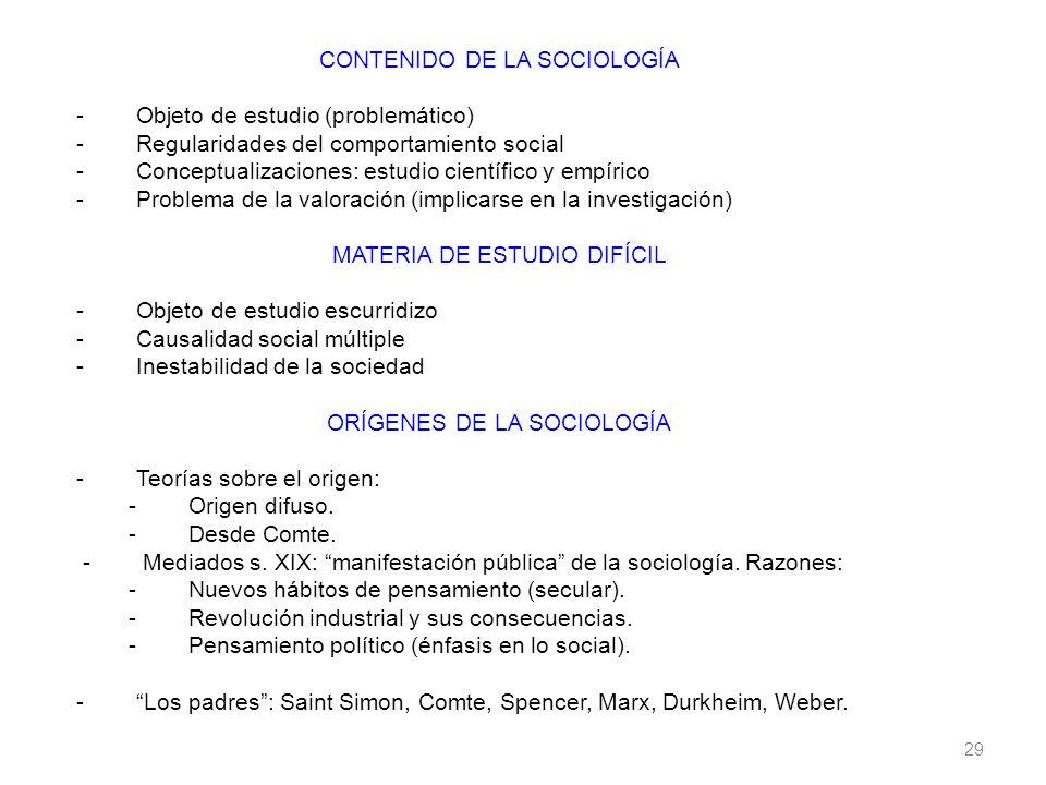 29 CONTENIDO DE LA SOCIOLOGÍA - Objeto de estudio (problemático) - Regularidades del comportamiento social - Conceptualizaciones: estudio científico y