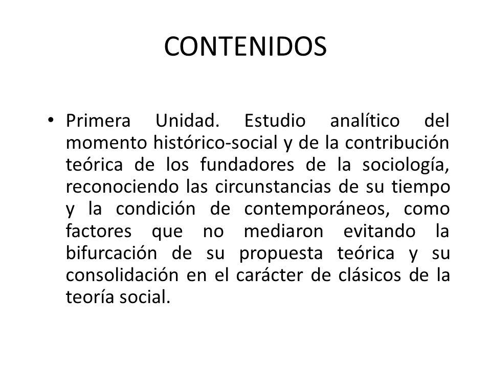 CONTENIDOS Primera Unidad. Estudio analítico del momento histórico-social y de la contribución teórica de los fundadores de la sociología, reconociend