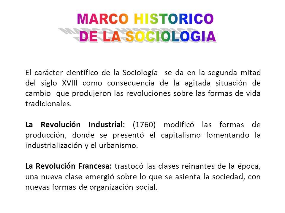 El carácter científico de la Sociología se da en la segunda mitad del siglo XVIII como consecuencia de la agitada situación de cambio que produjeron l