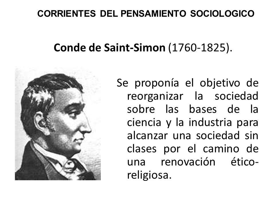 Conde de Saint-Simon (1760-1825). Se proponía el objetivo de reorganizar la sociedad sobre las bases de la ciencia y la industria para alcanzar una so