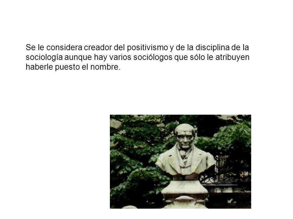 IMPORTANCIA PARA LA SOCIOLOGÍA Se le considera creador del positivismo y de la disciplina de la sociología aunque hay varios sociólogos que sólo le at