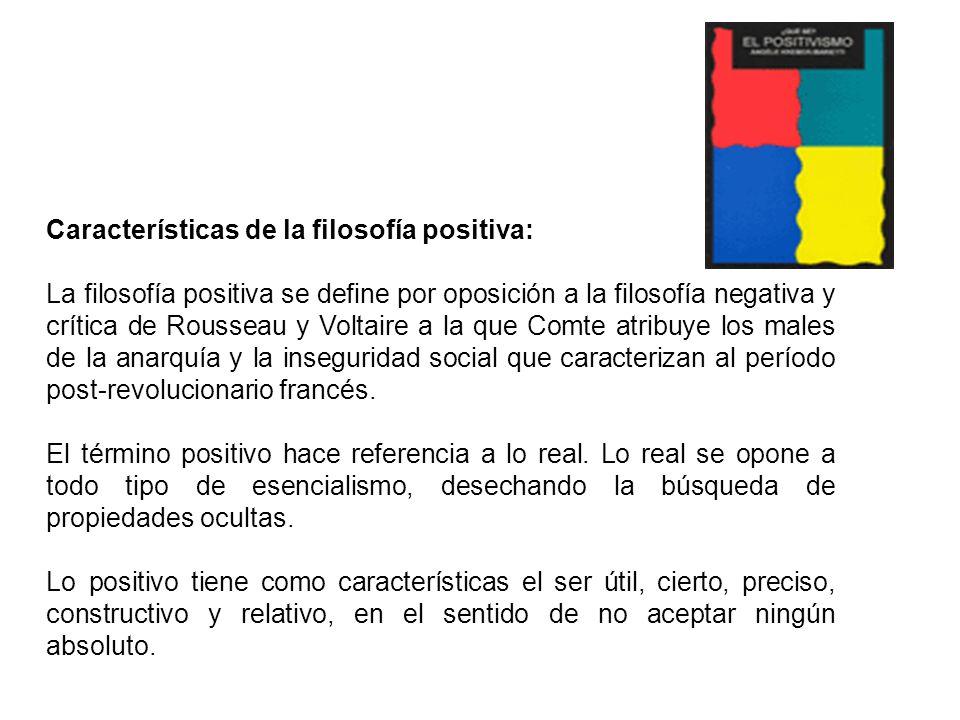 TEORÍA 2 Características de la filosofía positiva: La filosofía positiva se define por oposición a la filosofía negativa y crítica de Rousseau y Volta