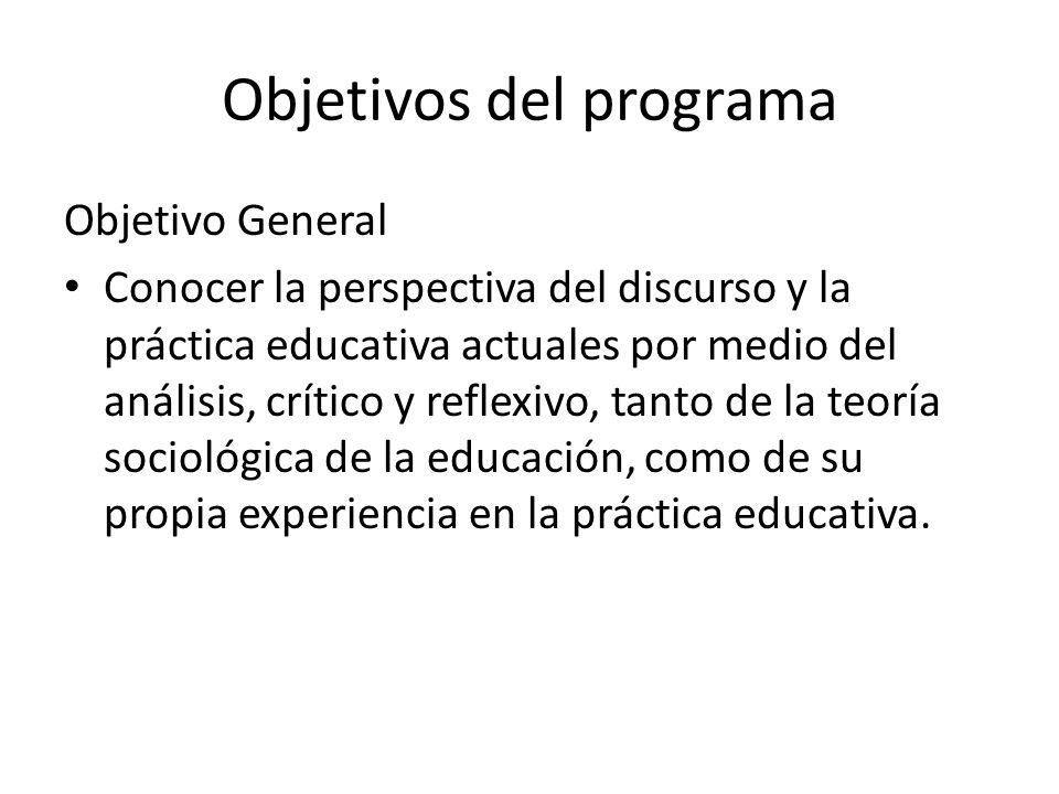 Objetivos del programa Objetivo General Conocer la perspectiva del discurso y la práctica educativa actuales por medio del análisis, crítico y reflexi