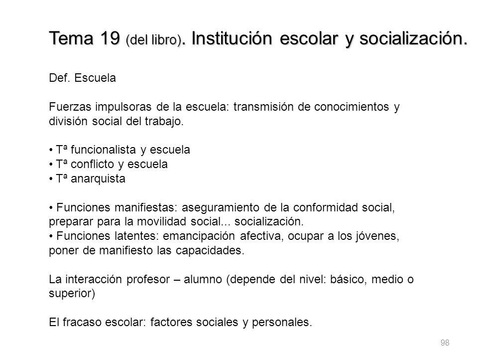 98 Tema 19 (del libro). Institución escolar y socialización. Def. Escuela Fuerzas impulsoras de la escuela: transmisión de conocimientos y división so