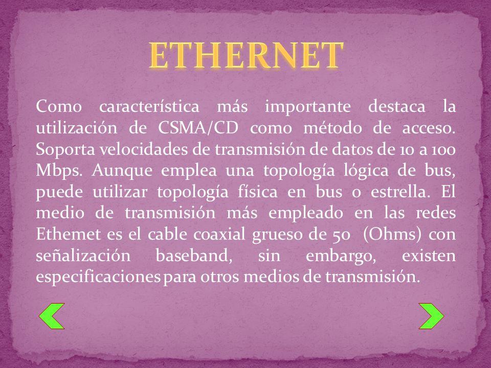 Como característica más importante destaca la utilización de CSMA/CD como método de acceso. Soporta velocidades de transmisión de datos de 10 a 100 Mb