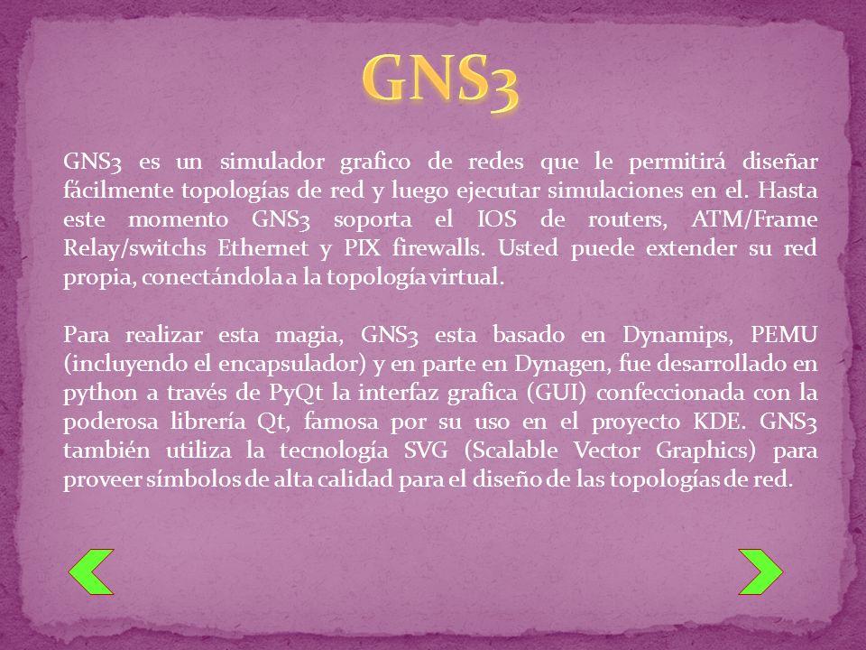 GNS3 es un simulador grafico de redes que le permitirá diseñar fácilmente topologías de red y luego ejecutar simulaciones en el. Hasta este momento GN