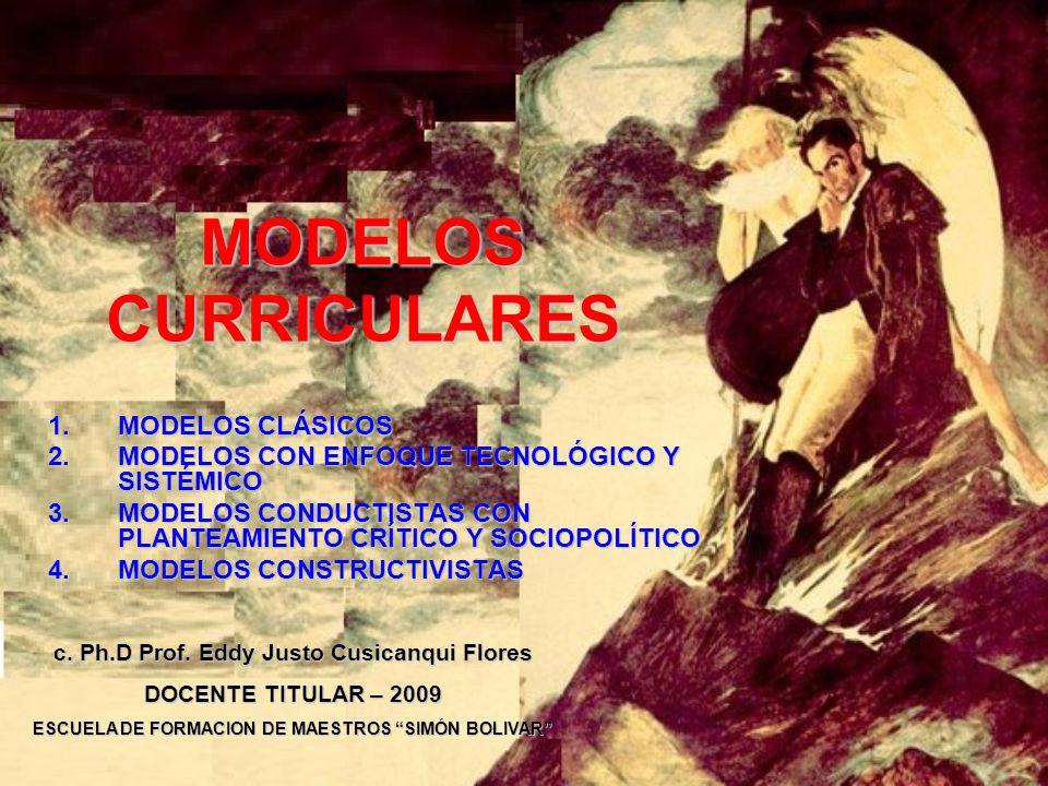 MODELOS CURRICULARES 1.MODELOS CLÁSICOS 2.MODELOS CON ENFOQUE TECNOLÓGICO Y SISTÉMICO 3.MODELOS CONDUCTISTAS CON PLANTEAMIENTO CRÍTICO Y SOCIOPOLÍTICO