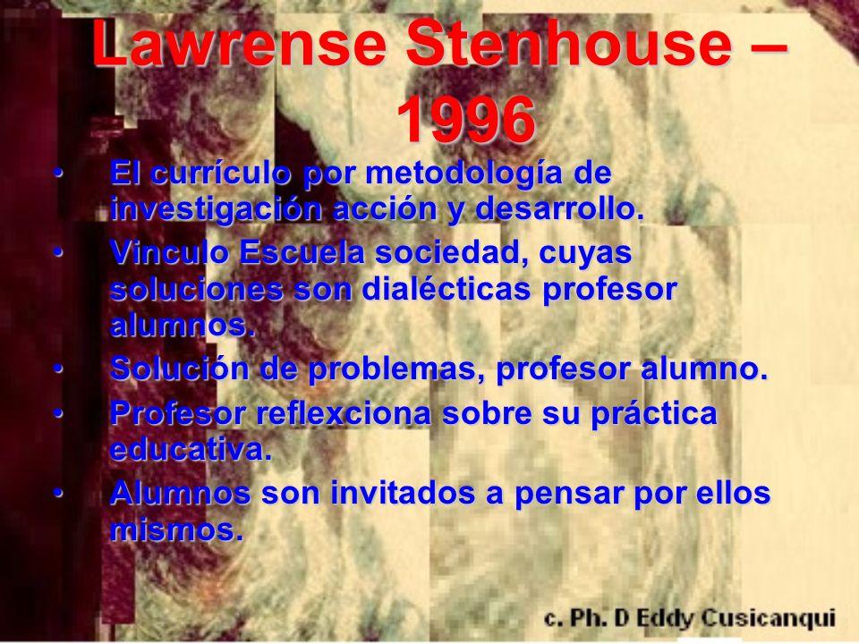 Lawrense Stenhouse – 1996 Lawrense Stenhouse – 1996 El currículo por metodología de investigación acción y desarrollo.El currículo por metodología de