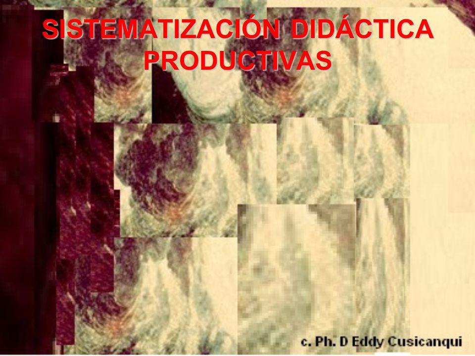 SISTEMATIZACIÓN DIDÁCTICA PRODUCTIVAS