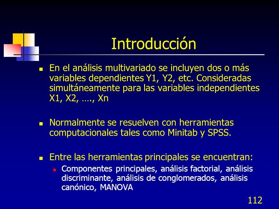 112 Introducción En el análisis multivariado se incluyen dos o más variables dependientes Y1, Y2, etc. Consideradas simultáneamente para las variables