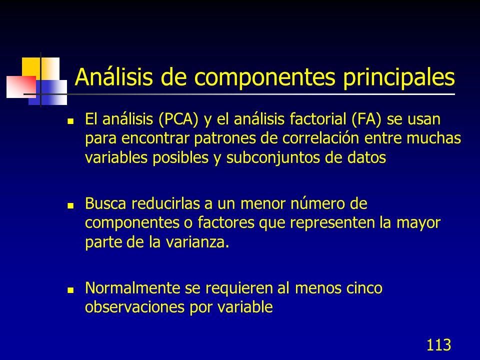 113 Análisis de componentes principales El análisis (PCA) y el análisis factorial (FA) se usan para encontrar patrones de correlación entre muchas var