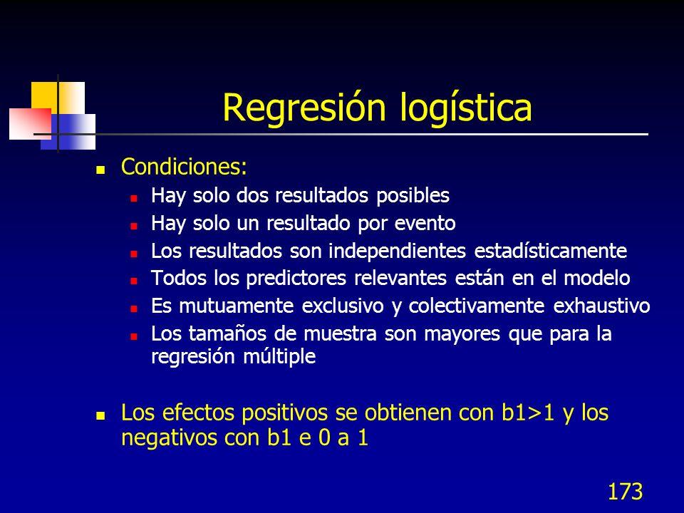 173 Regresión logística Condiciones: Hay solo dos resultados posibles Hay solo un resultado por evento Los resultados son independientes estadísticame