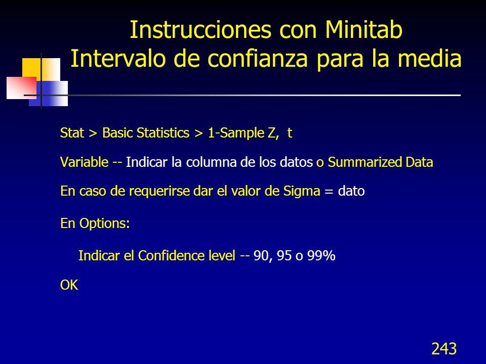 243 Instrucciones con Minitab Intervalo de confianza para la media Stat > Basic Statistics > 1-Sample Z, t Variable -- Indicar la columna de los datos