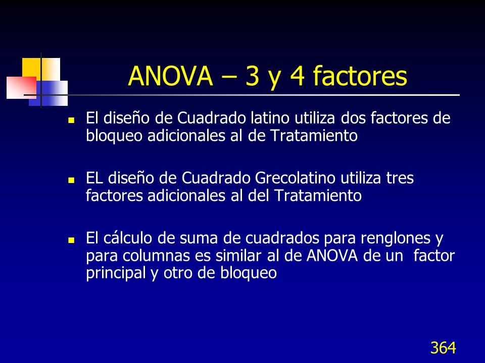364 ANOVA – 3 y 4 factores El diseño de Cuadrado latino utiliza dos factores de bloqueo adicionales al de Tratamiento EL diseño de Cuadrado Grecolatin