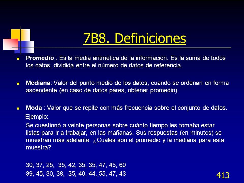 413 Promedio : Es la media aritmética de la información. Es la suma de todos los datos, dividida entre el número de datos de referencia. Mediana: Valo