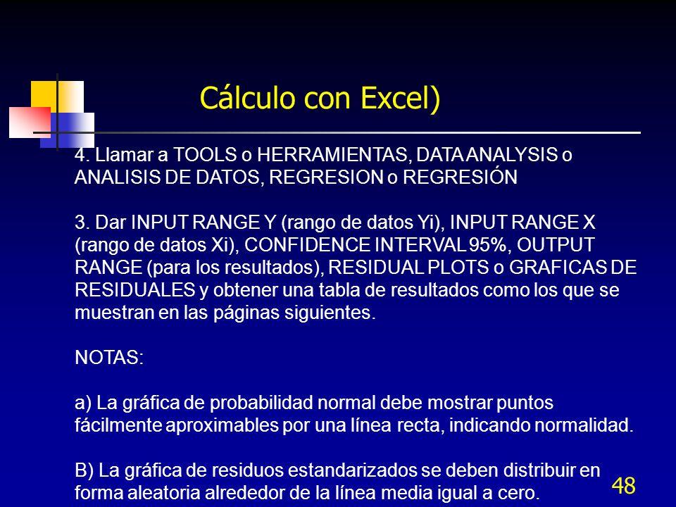 48 Cálculo con Excel) 4. Llamar a TOOLS o HERRAMIENTAS, DATA ANALYSIS o ANALISIS DE DATOS, REGRESION o REGRESIÓN 3. Dar INPUT RANGE Y (rango de datos