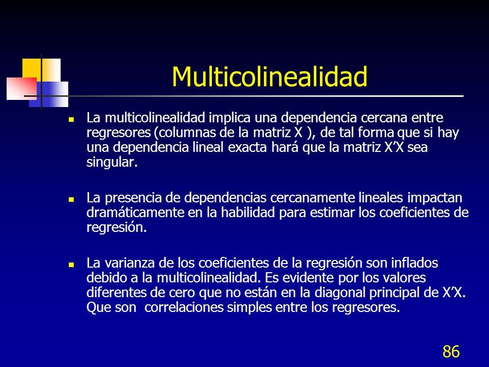 86 Multicolinealidad La multicolinealidad implica una dependencia cercana entre regresores (columnas de la matriz X ), de tal forma que si hay una dep
