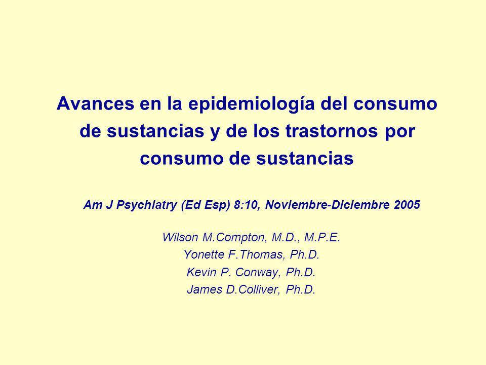 Avances en la epidemiología del consumo de sustancias y de los trastornos por consumo de sustancias Am J Psychiatry (Ed Esp) 8:10, Noviembre-Diciembre 2005 Wilson M.Compton, M.D., M.P.E.