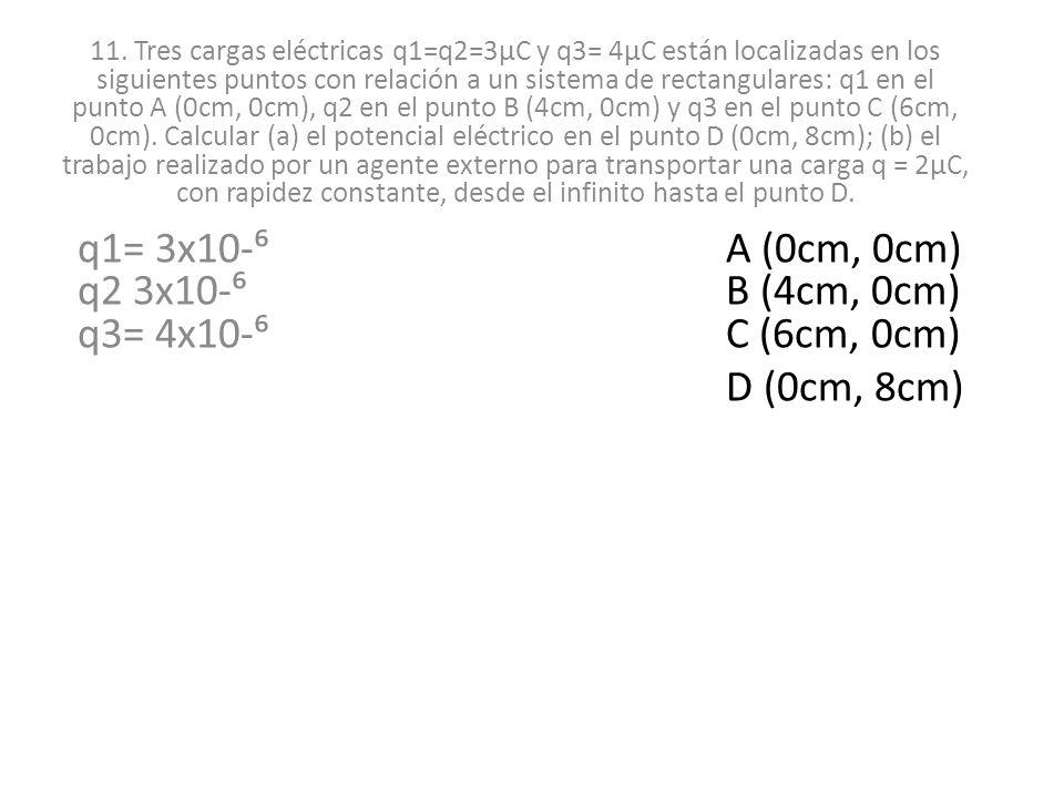 11. Tres cargas eléctricas q1=q2=3µC y q3= 4µC están localizadas en los siguientes puntos con relación a un sistema de rectangulares: q1 en el punto A