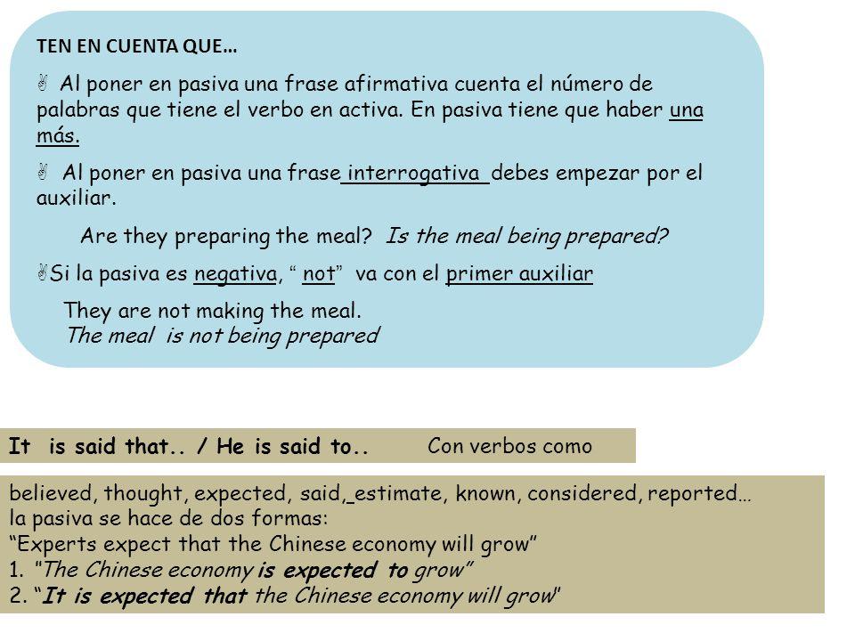 TEN EN CUENTA QUE… Al poner en pasiva una frase afirmativa cuenta el número de palabras que tiene el verbo en activa. En pasiva tiene que haber una má