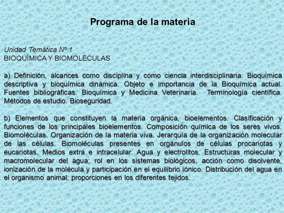Unidad Temática Nº 1 BIOQUÍMICA Y BIOMOLÉCULAS a) Definición, alcances como disciplina y como ciencia interdisciplinaria. Bioquímica descriptiva y bio
